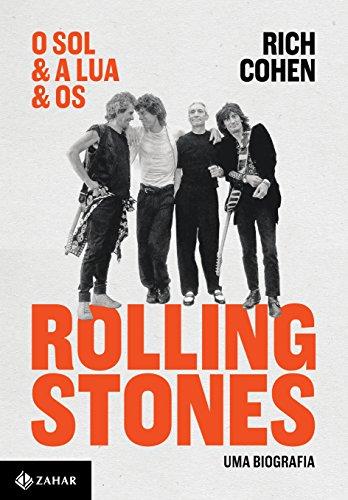 O Sol & A Lua & Os Rolling Stones. Uma Biografia, livro de Rich Cohen