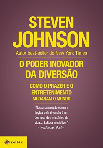 O poder inovador da diversão - como o prazer e o entretenimento mudaram o mundo, livro de Steven Johnson