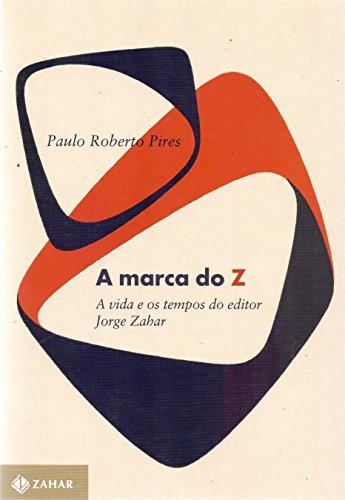 A marca do Z - a vida e os tempos do editor Jorge Zahar, livro de Paulo Roberto Pires