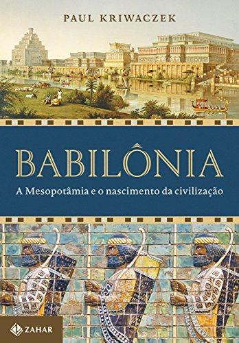 Babilônia. A Mesopotâmia e o nascimento da civilização, livro de Paul Kriwaczek
