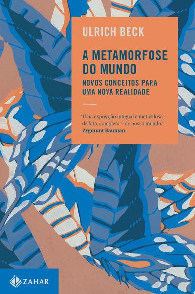 A metamorfose do mundo. Novos conceitos para uma nova realidade, livro de Ulrich Beck
