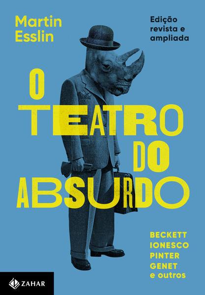 O teatro do absurdo. Edição revista, atualizada e ampliada, livro de Martin Esslin