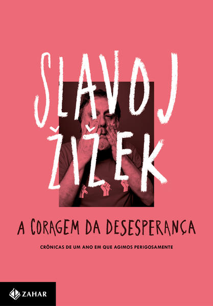 A coragem da desesperança. Crônicas de um ano em que agimos perigosamente, livro de Slavoj Zizek