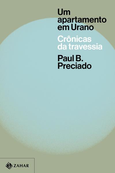 Um apartamento em Urano. Crônicas da travessia, livro de Paul B. Preciado