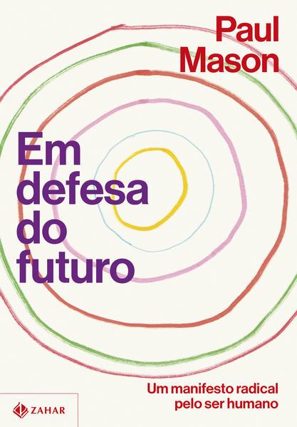 Em defesa do futuro. Um manifesto radical pelo ser humano, livro de Paul Mason