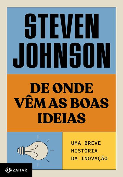 De onde vêm as boas ideias (Nova edição). Uma breve história da inovação, livro de Steven Johnson