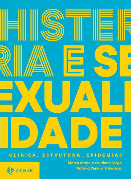 Histeria e sexualidade. Clínica, estrutura, epidemias, livro de Marco Antonio Coutinho Jorge, Natália Pereira Travassos