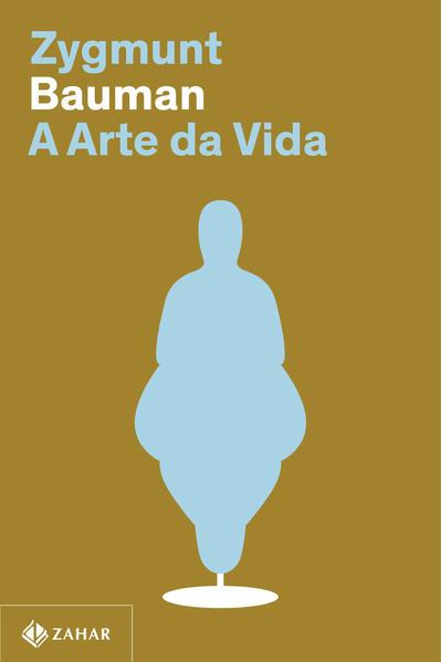 A arte da vida (Nova edição), livro de Zygmunt Bauman