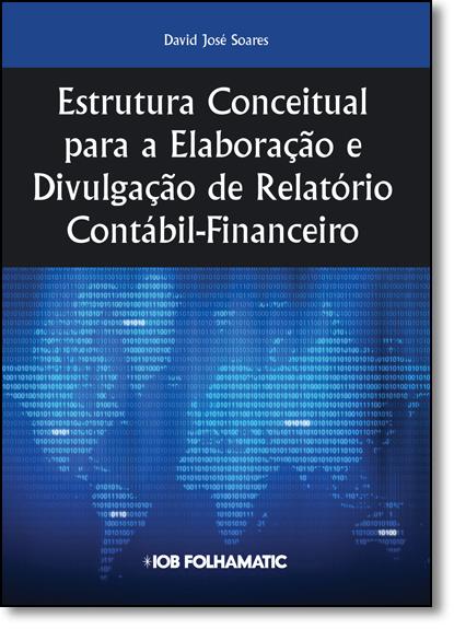 Estrutura Conceitual Para a Elaboração e Divulgação de Relatório Contábil Financeiro, livro de David Jose Soares
