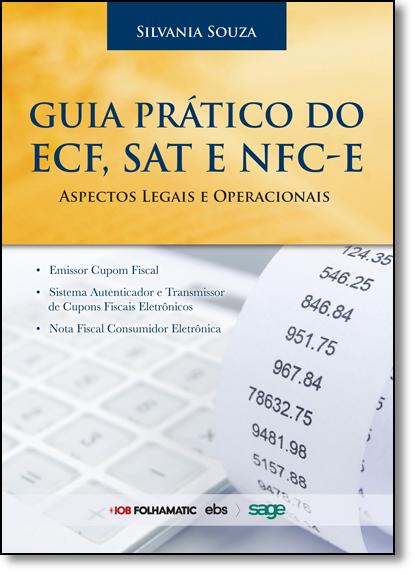 Guia Prático do Ecf, Sat e Ncf - E : Aspectos Operacionais e Legais, livro de Silvania Mendes Souza