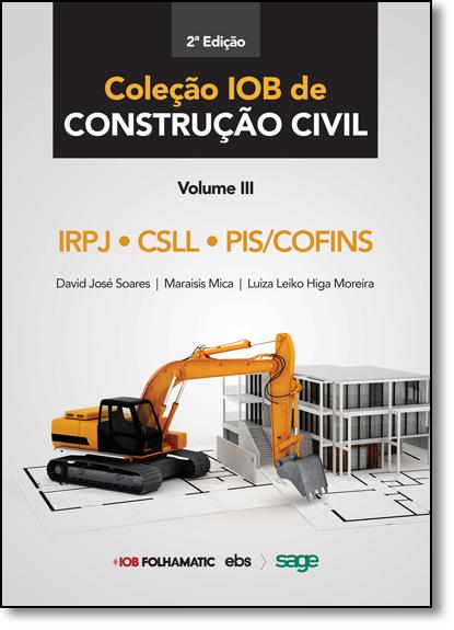 Irpj, Csl, Pis - Pasep e Cofins - Vol.3 - Coleção Iob de Contrução Civil, livro de David José Soares