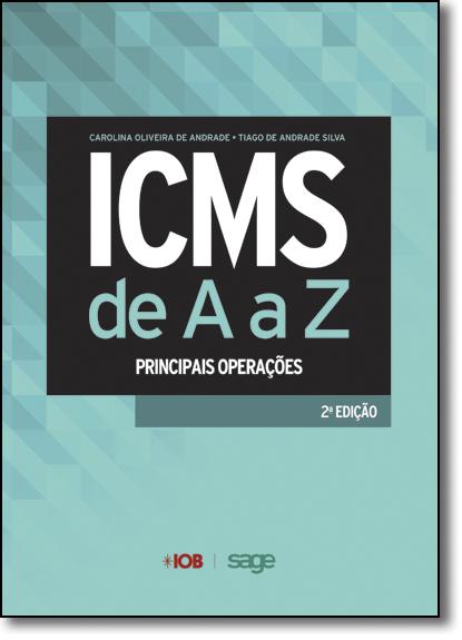 Icms de A a Z: Principais Operações, livro de Carolina Oliveira de Andrade