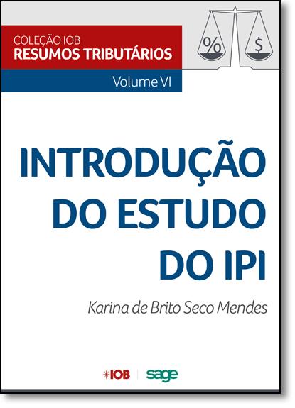 Introdução do Estudo do Ipi - Vol.6 - Coleção Iob de Resumos Tributários, livro de Karina de Brito Seco Mendes