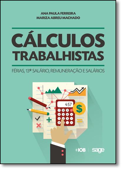 Cálculos Trabalhistas: Férias, 13º Salário, Remuneração e Salários, livro de Ana Paula Ferreira