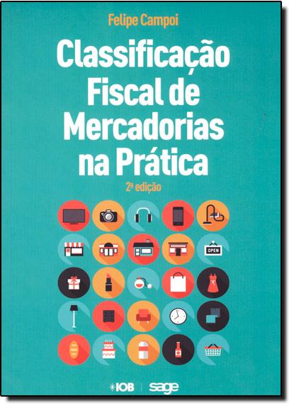 Classificação Fiscal de Mercadorias na Prática, livro de Felipe Campoi