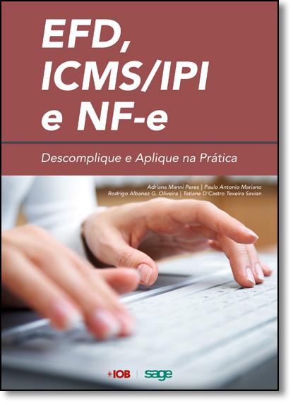 Efd Icms - Ipi e Nf-e: Descomplique e Aplique na Prática, livro de Adriana Manni Peres