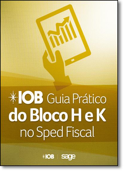 Iob Guia Prático do Bloco H e K no Sped Fiscal, livro de Equipe Técnica IOB