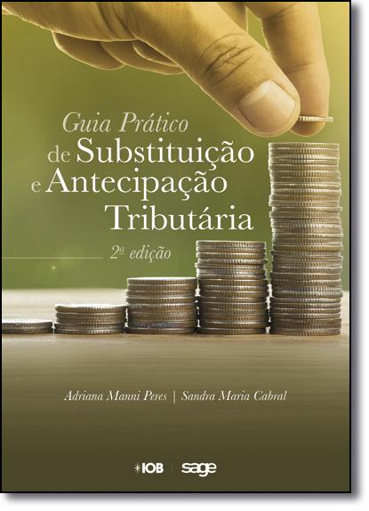 Guia Prático da Substituição e Antecipação Tributária, livro de Adriana Manni Peres
