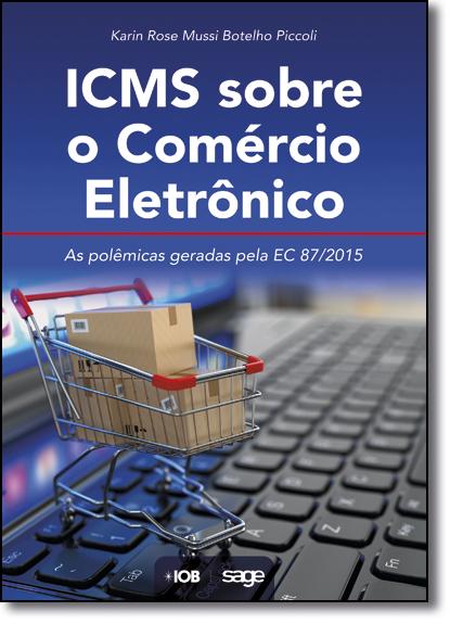 Icms Sobre o Comércio Eletrônico: As Polêmicas Geradas Pela Ec 87-2015, livro de Karin Rose Mussi Botelho Piccoli