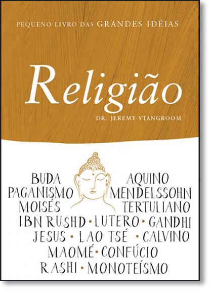 Religião - Coleção Pequeno Livro das Grandes Idéias, livro de Jeremy Stangroom