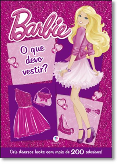 Barbie: O que Devo Vestir? Crie Diversos Looks com Mais de 200 Adesivos, livro de Ciranda Cultural