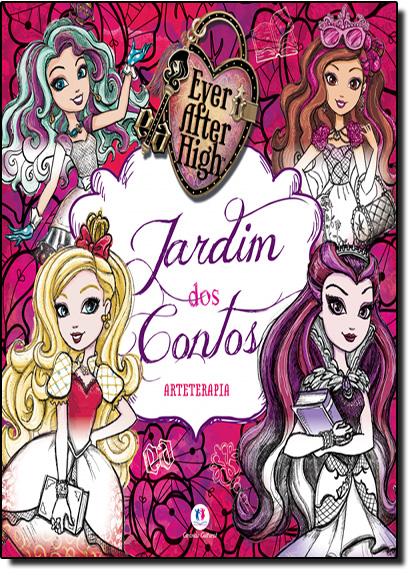 Ever After High: Jardim Dos Contos - Coleção Arteterapia - Livro de Colorir, livro de Ciranda Cultural