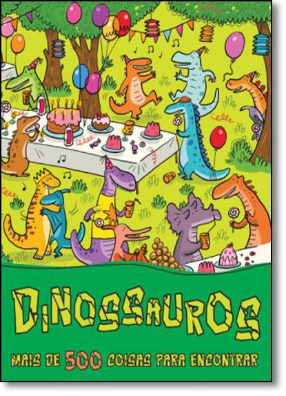 Dinossauros: Mais de 500 Coisas Para Encontrar, livro de Ciranda Cultural