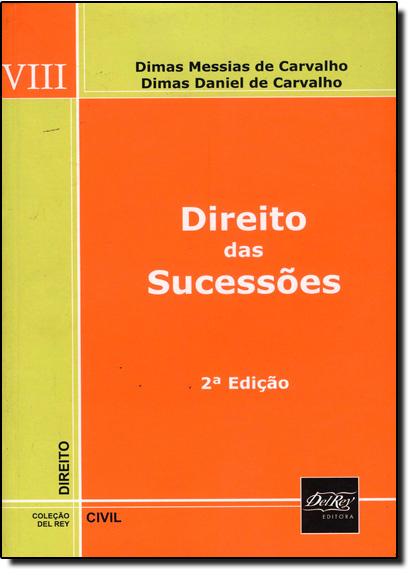 Direito das Sucessões - Vol.8, livro de Dimas Messias de Carvalho/Dimas Daniel de Carvalho