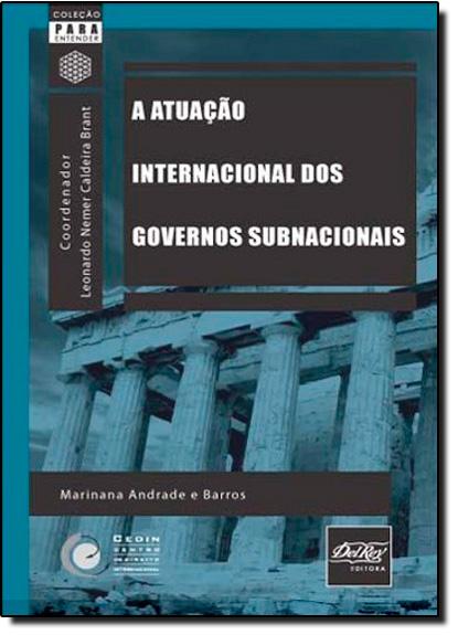 ATUACAO INTERNACIONAL DOS GOVERNOS SUBNACIONAIS, A - COL.PARA ENTENDER, livro de Jose Aristodemo Pinotti