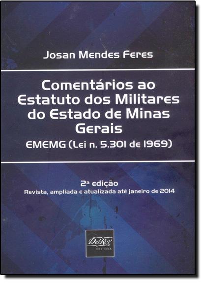 Comentários ao Estatuto dos Militares do Estado de Minas Gerais - E M E M G - Lei, livro de Josan Mendes Feres