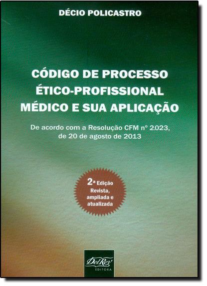 Código de Processo Ético Profissional Médico e Sua Aplicação, livro de Décio Policastro