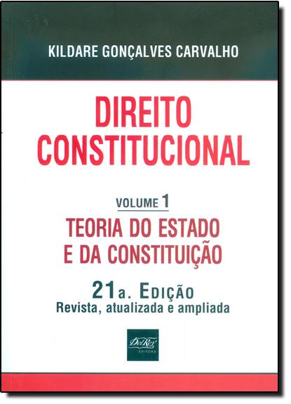 Direito Constitucional: Teoria do Estado e da Constituição - Vol.1, livro de Kildare Gonçalves Carvalho