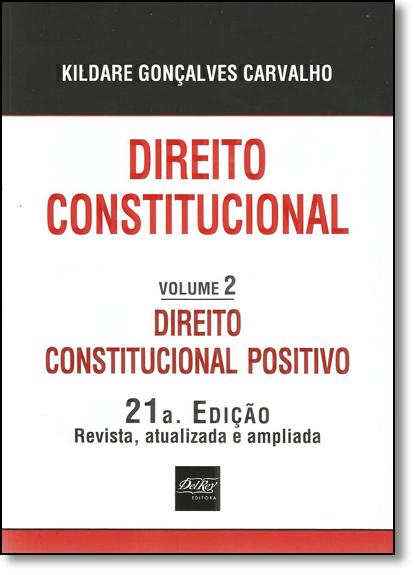 Direito Constitucional: Direito Constitucional Positivo - Vol.2, livro de Kildare Gonçalves Carvalho