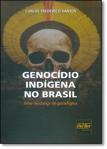 Genocidio Indigena no Brasil: Uma Mudança Paradigma, livro de Carlos Frederico Santos