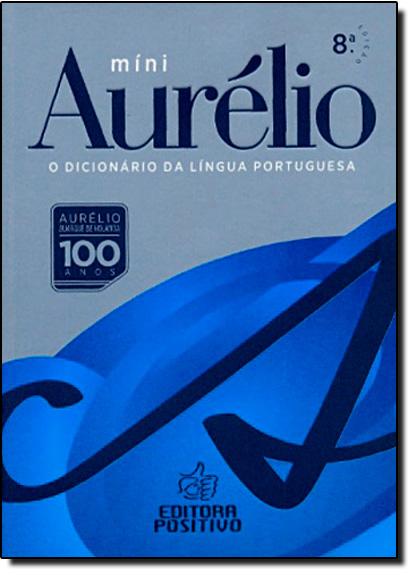 Míni Aurélio: O Dicionário da Língua Portuguesa, livro de Aurélio Buarque de Holanda Ferreira