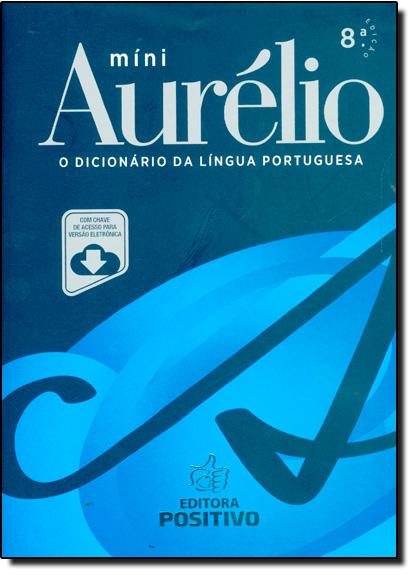 Míni Aurélio: O Dicionário da Língua Portuguesa - Com Chave de Acesso Para Versão Eletrônica, livro de Marina Bard Ferreira