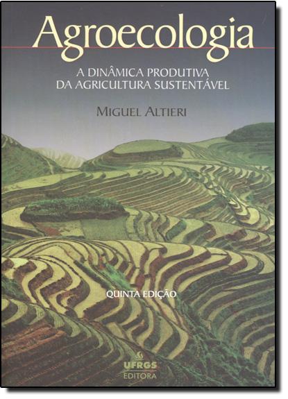 Agroecologia: A Dinâmica Produtiva da Agricultura Sustentável, livro de Miguel A. Altieri