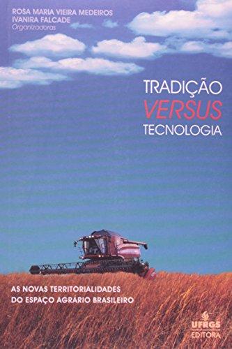 TRADICAO VERSUS TECNOLOGIA - AS NOVAS TERRITORIALIDADES DO ESPACO AGRARIO B, livro de FALCADE/MEDEIROS