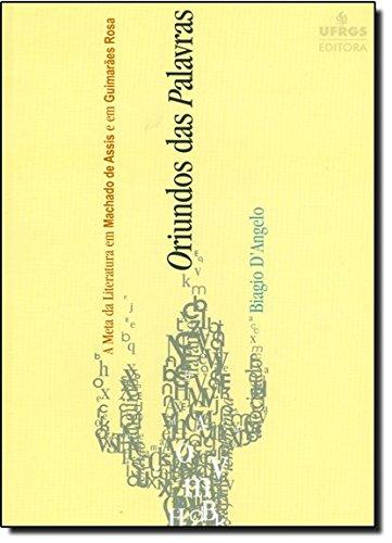 Oriundos das Palavras: A Meta da Literatura em Machado de Assis e em Guimaraes Rosa, livro de Biagio D Angelo