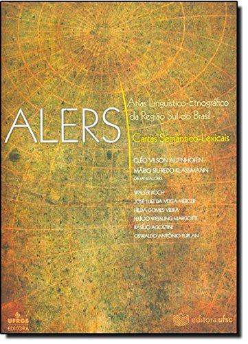 Atlas Linguistico-Etnografico da Regiao Sul do Brasil - Alers: Cartas Semanticas-Lexicais, livro de Cléo Vilson Altenhofen
