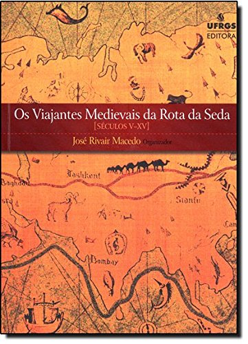 Viajantes Medievais da Rota da Seda - Séculos V - Xv, livro de José Rivair Macedo