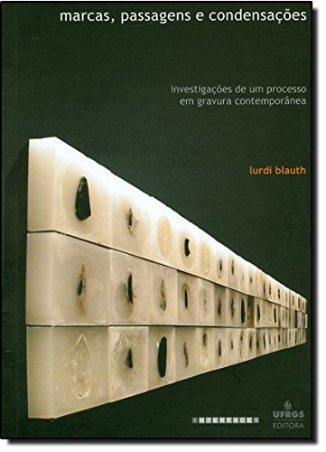 Marcas, Passagens e Condensações - Investigações de um Processo em Gravura Contemporânea, livro de Lurdi Blauth