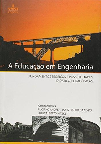 Educação em Engenharia, A: Fundamentos Teóricos e Possibilidades Didático-pedagógicas, livro de Luciano Andreatta Carvalho da Costa