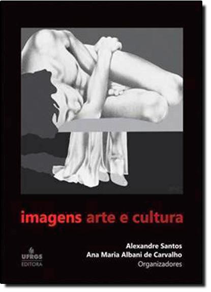 Imagens Arte e Cultura, livro de Alexandre Santos / Ana Maria A. de Carvalho