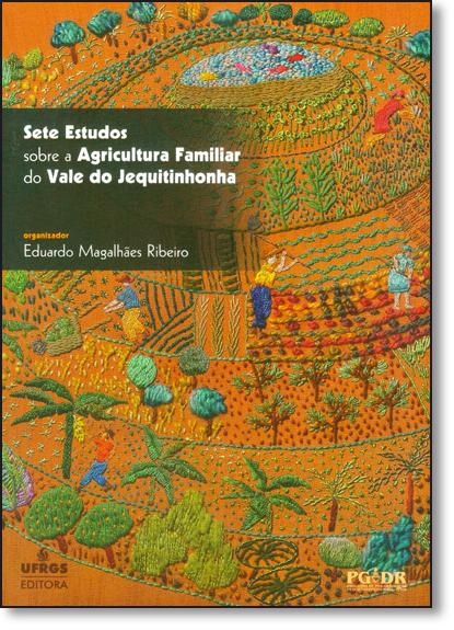 Sete Estudos Sobre a Agricultura Familiar do Vale do Jequitinhonha, livro de Eduardo Magalhães Ribeiro