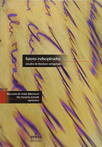 Fazeres Indisciplinados: Estudos de Literatura Comparada, livro de Rita Terezinha Schmidt