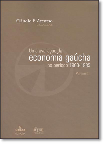 Avaliação da Economia Gaúcha no Período de 1960-1985, Uma - Vol.2 - Série Iepe, livro de Claudio F. Accurso