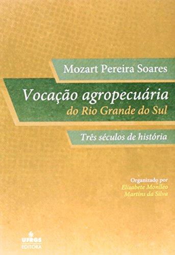 Vocação Agropecuária do Rio Grande do Sul: Três Séculos de História, livro de Mozart Pereira Soares