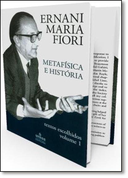 Metafisica e História - Vol.1 - Coleção Textos Escolhidos, livro de Ernani Maria Fiori