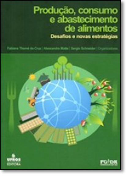 Produção, Consumo e Abastecimento de Alimentos: Desafios e Novas Estratégias - Série Estudos Rurais, livro de Fabiana Thomé da Cruz